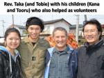 rev taka and tobie with his children kana and tooru who also helped as volunteers