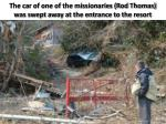 the car of one of the missionaries rod thomas was swept away at the entrance to the resort