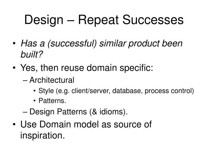 Design – Repeat Successes