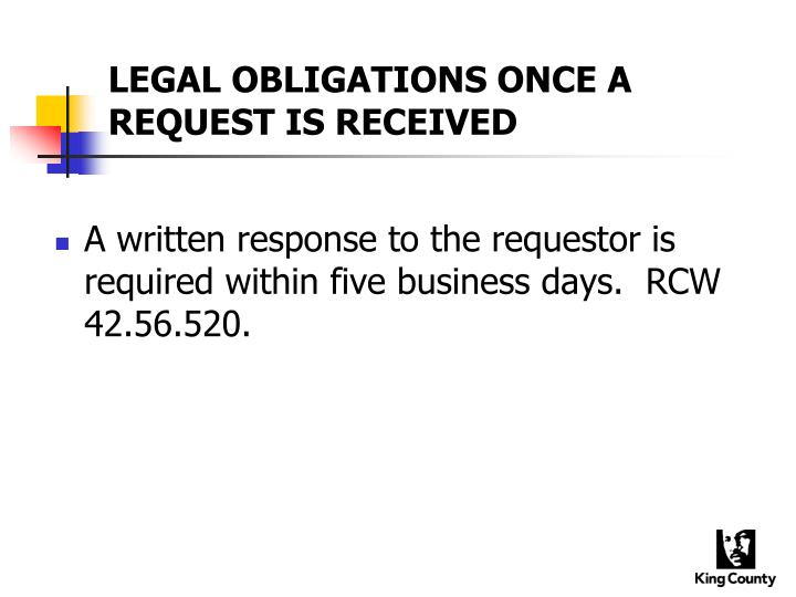 LEGAL OBLIGATIONS ONCE A REQUEST IS RECEIVED