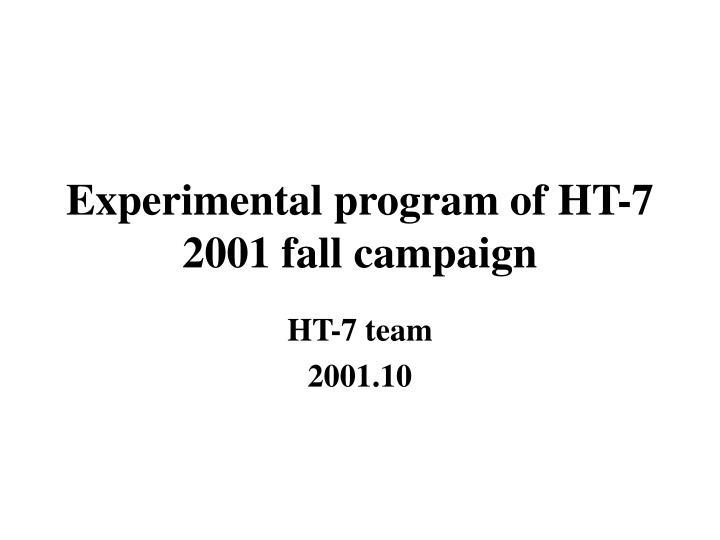 Experimental program of ht 7 2001 fall campaign
