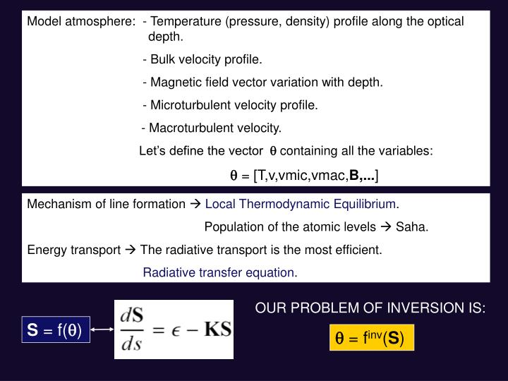 Model atmosphere:  - Temperature (pressure, density) profile along the optical                     depth.