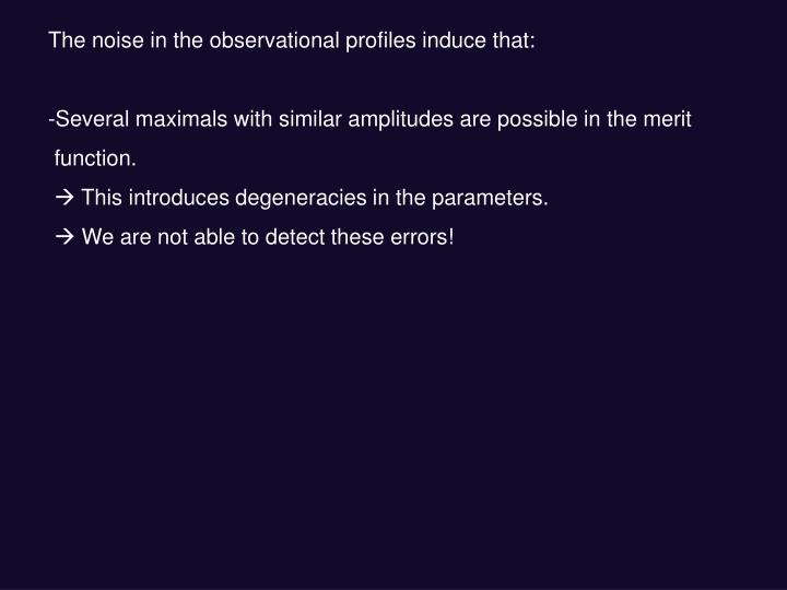 The noise in the observational profiles induce that: