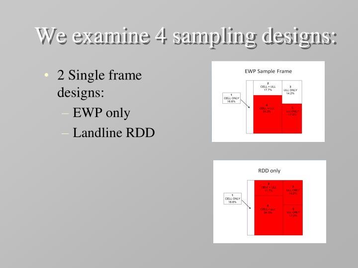 We examine 4 sampling designs: