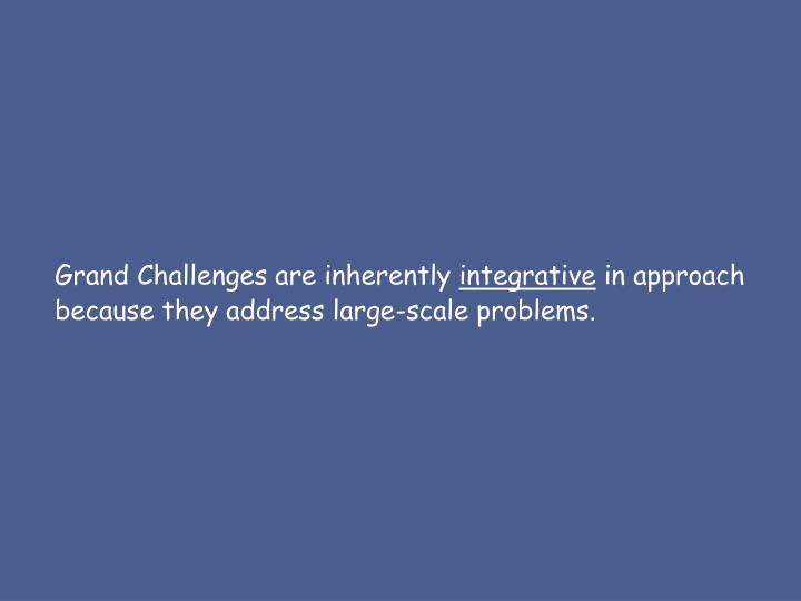 Grand Challenges are inherently