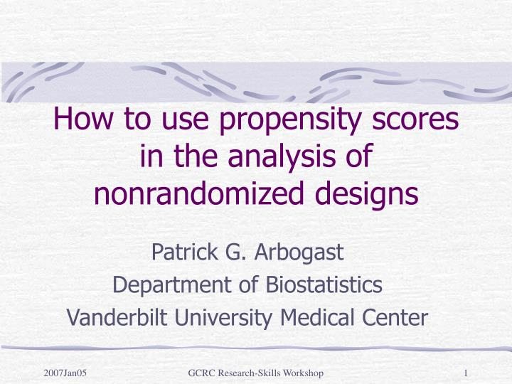 How to use propensity scores in the analysis of nonrandomized designs