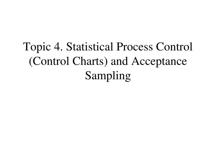 topic 4 statistical process control control charts and acceptance sampling n.