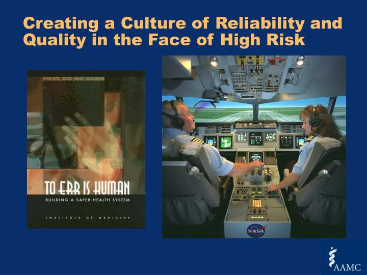 Creating a Culture of Reliability and Quality in the Face of High Risk