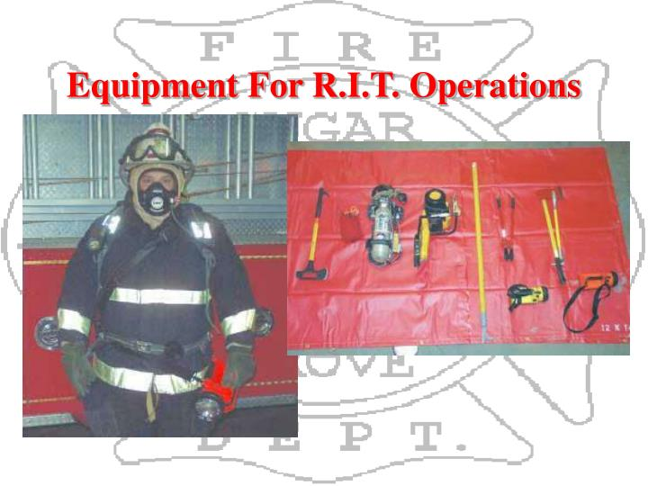 Equipment For R.I.T. Operations