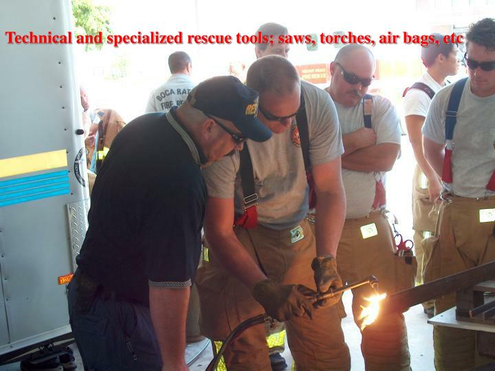 Technical and specialized rescue tools; saws, torches, air bags, etc