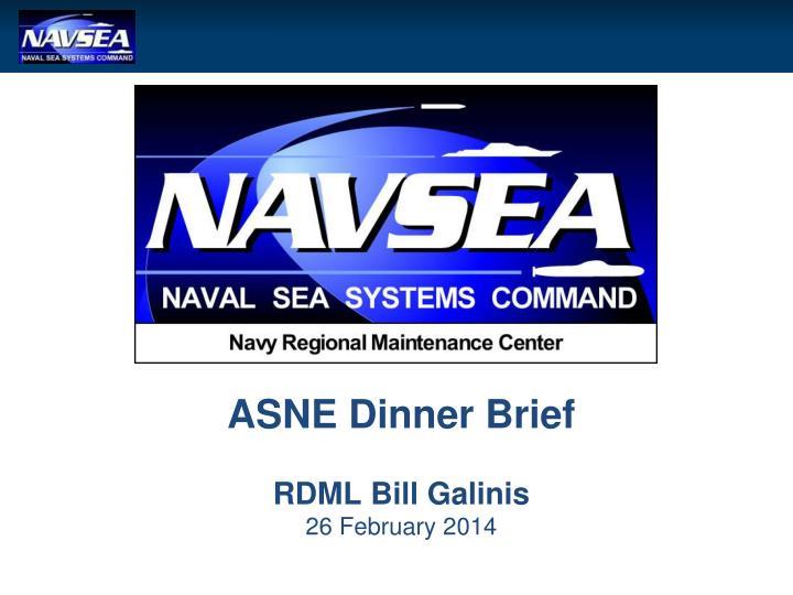 asne dinner brief rdml bill galinis 26 february 2014 n.