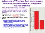 adoption of thorium fuel cycle paves the way to elimination of long lived waste problem