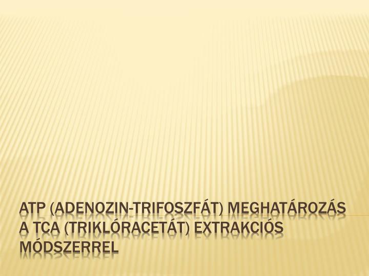 Atp adenozin trifoszf t meghat roz s a tca trikl racet t extrakci s m dszerrel