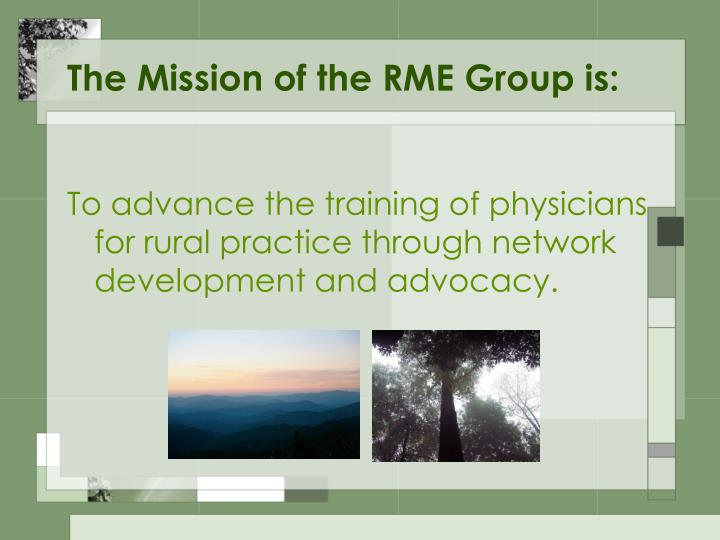 The Mission of the RME Group is:
