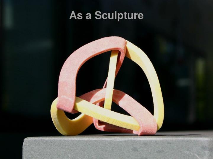 As a Sculpture