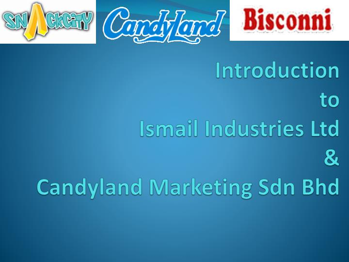introduction to ismail industries ltd candyland marketing sdn bhd n.