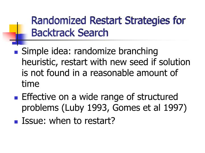 Randomized restart strategies for backtrack search