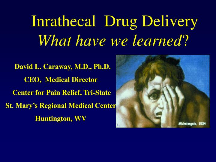 Inrathecal drug delivery what have we learned