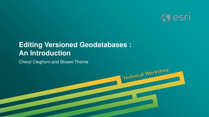 editing versioned geodatabases an introduction n.