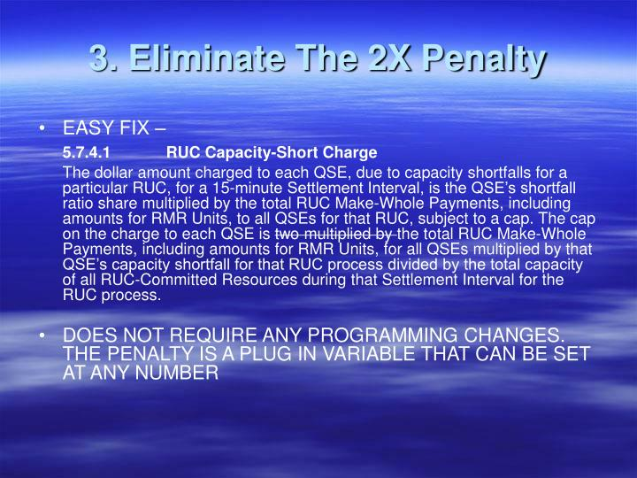 3. Eliminate The 2X Penalty