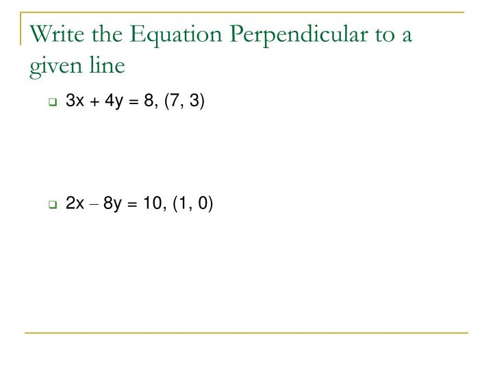 Write the Equation Perpendicular to a given line