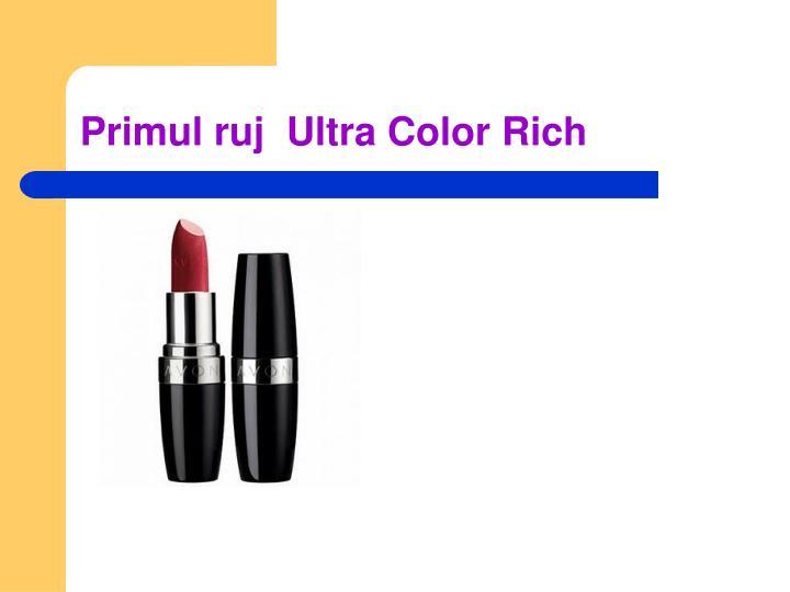 Primul ruj  Ultra Color Rich