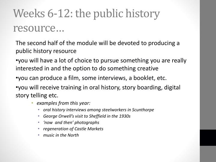 Weeks 6-12: the public history resource…