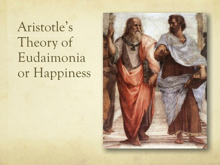 Ppt Aristotles Theory Of Eudaimonia Or Happiness