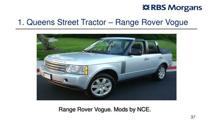 1. Queens Street Tractor – Range Rover Vogue