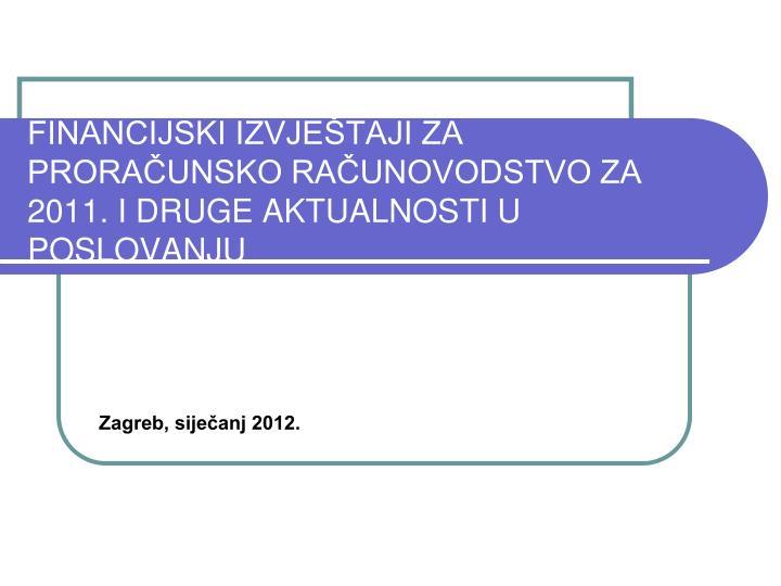 financijski izvje taji za prora unsko ra unovodstvo za 2011 i druge aktualnosti u poslovanju