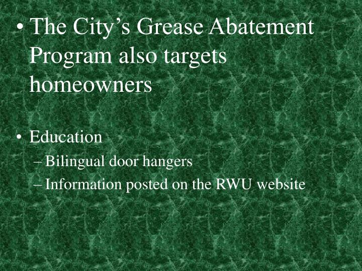 The City's Grease Abatement Program also targets homeowners