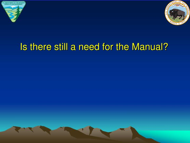 Is there still a need for the Manual?