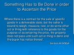 something has to be done in order to ascertain the price