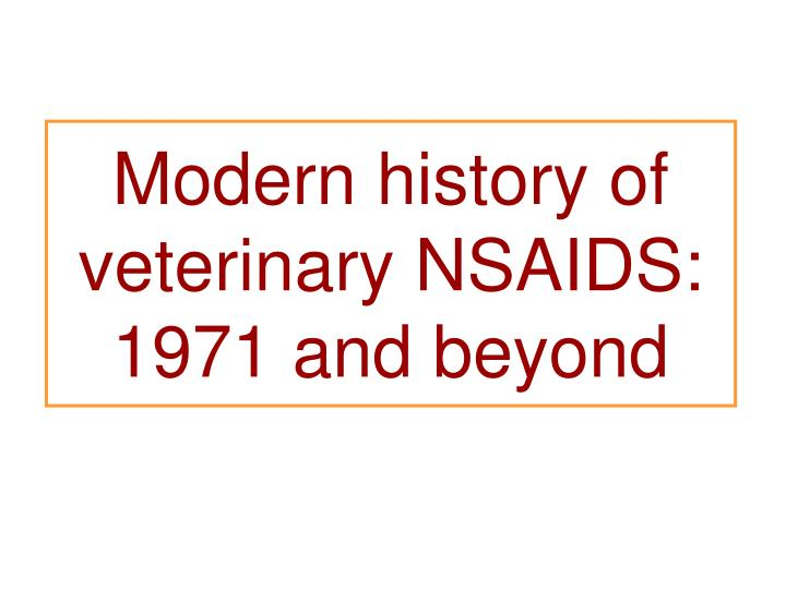Modern history of veterinary NSAIDS: