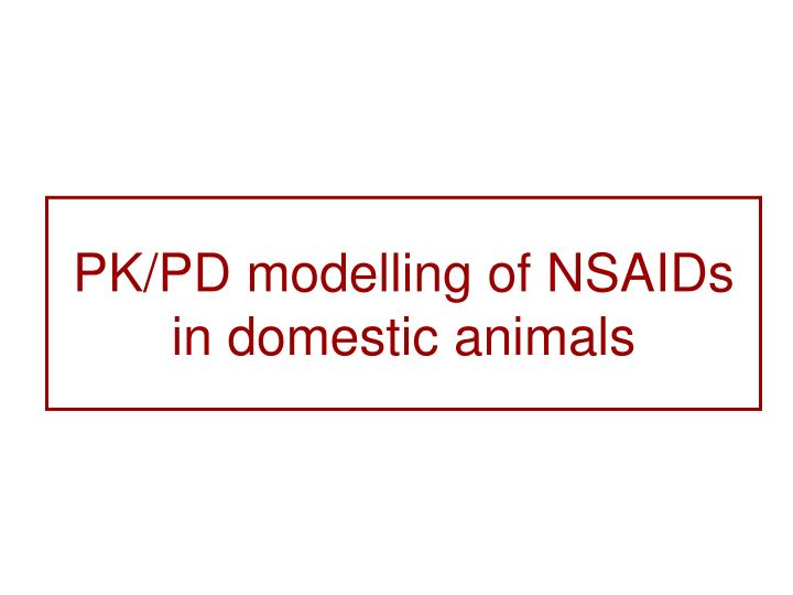 PK/PD modelling of NSAIDs in domestic animals