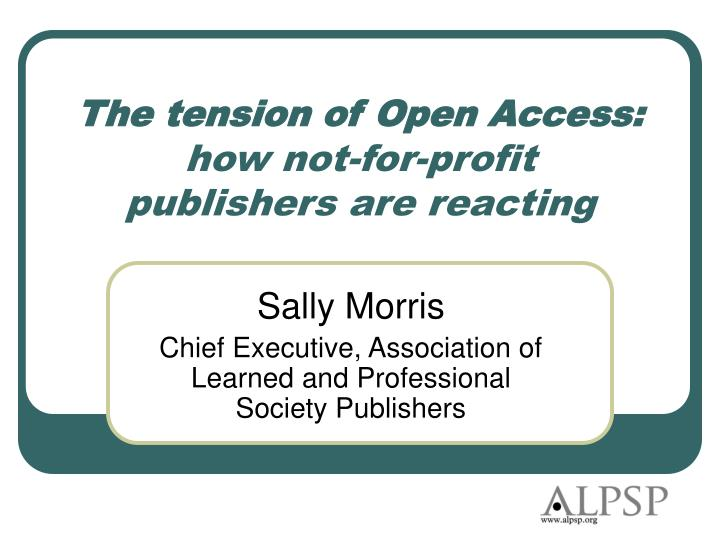 the tension of open access how not for profit publishers are reacting n.