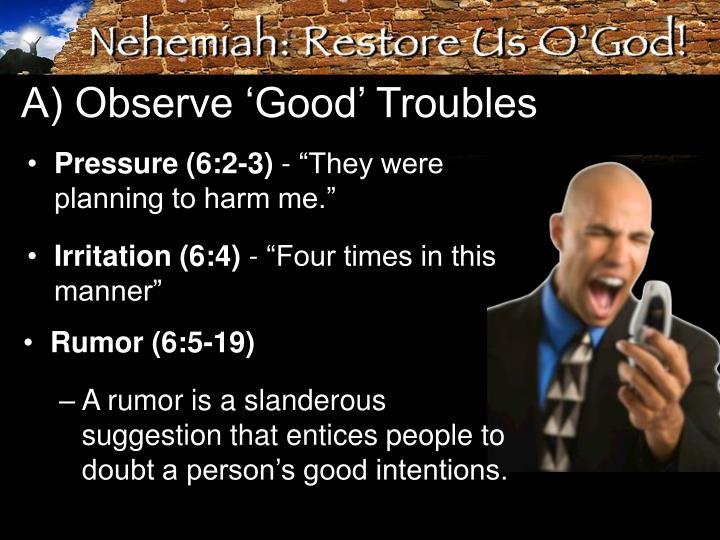 A) Observe 'Good' Troubles