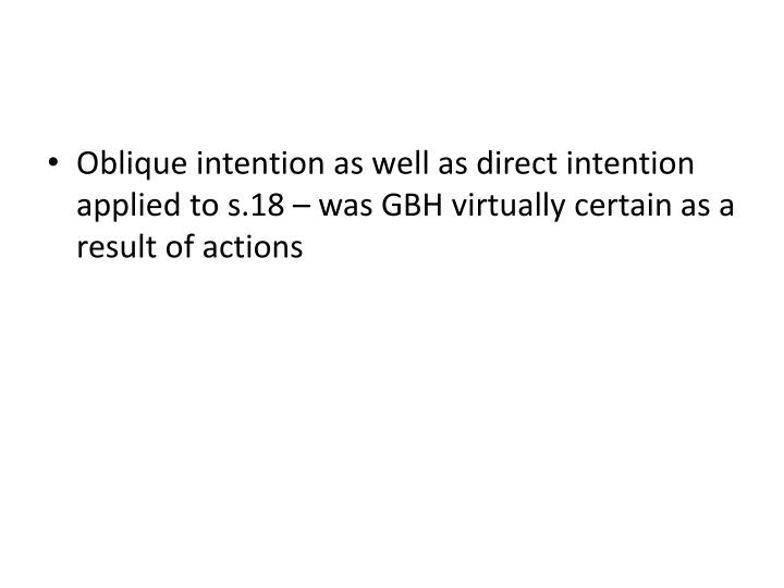 Oblique intention as well as direct intention applied to s.18 – was GBH virtually certain as a result of actions