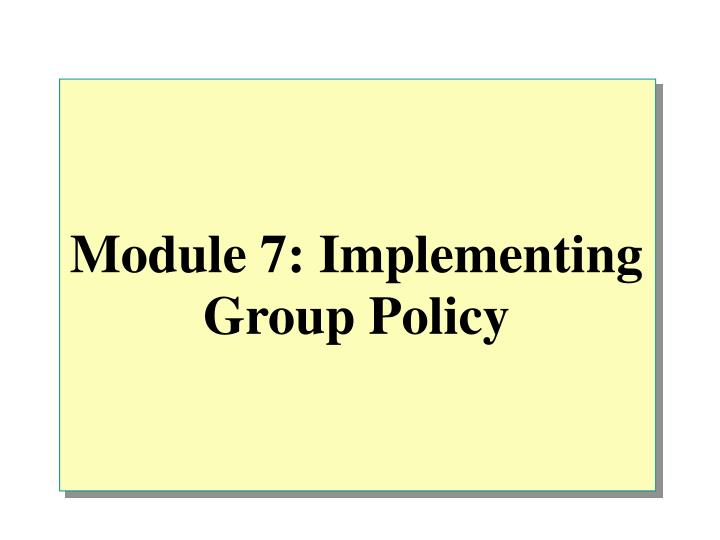 module 7 implementing group policy n.