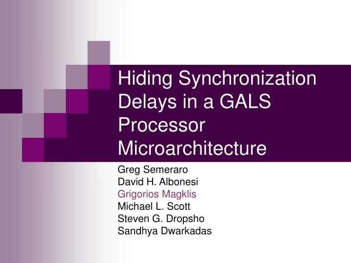 hiding synchronization delays in a gals processor microarchitecture n.