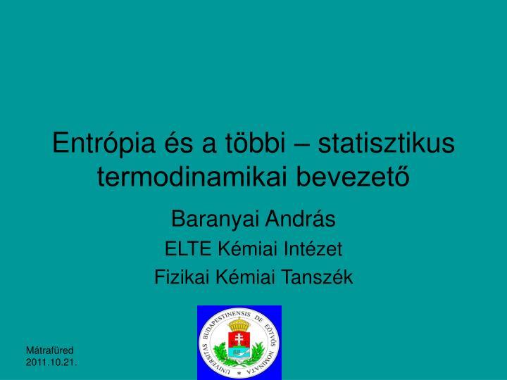 entr pia s a t bbi statisztikus termodinamikai bevezet n.