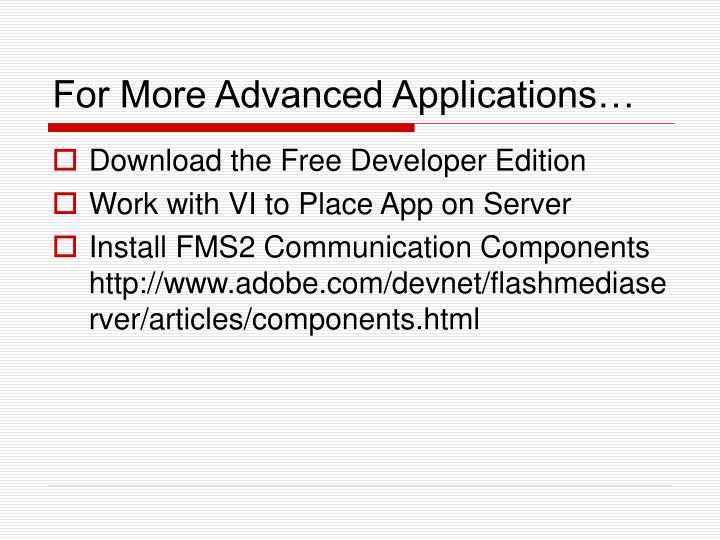 For More Advanced Applications…