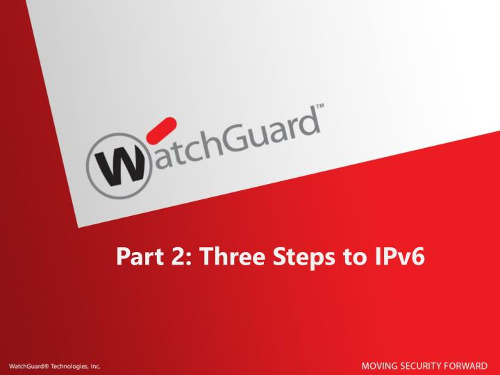 Part 2: Three Steps to IPv6