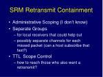 srm retransmit containment