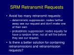 srm retransmit requests