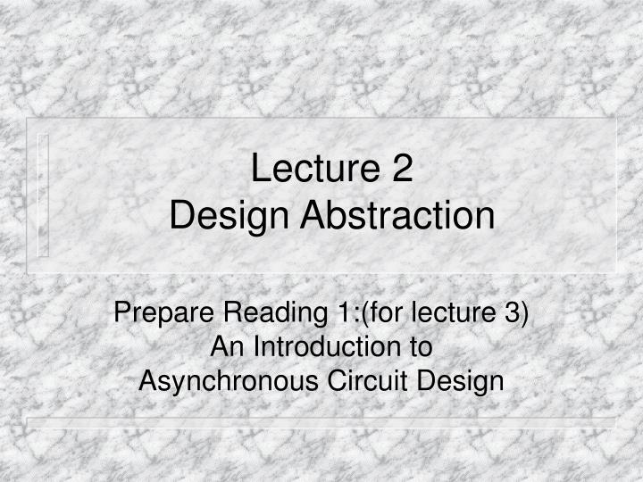 Lecture 2 design abstraction