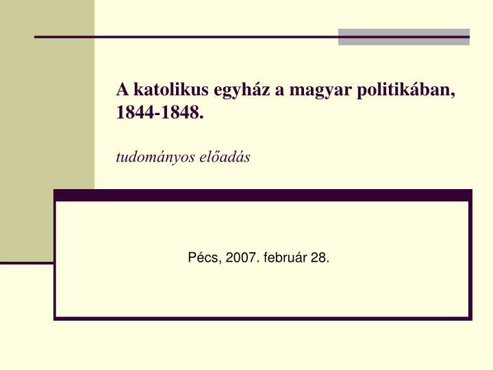 A katolikus egyh z a magyar politik ban 1844 1848 tudom nyos el ad s