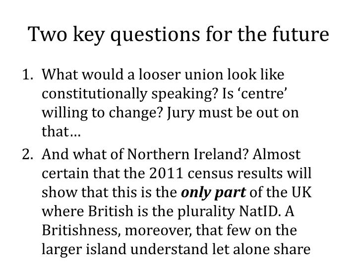 Two key questions for the future