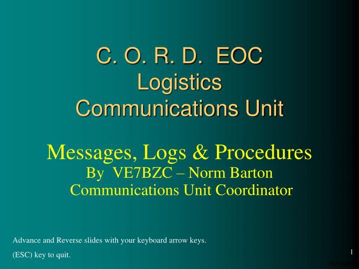 PPT - C  O  R  D  EOC Logistics Communications Unit