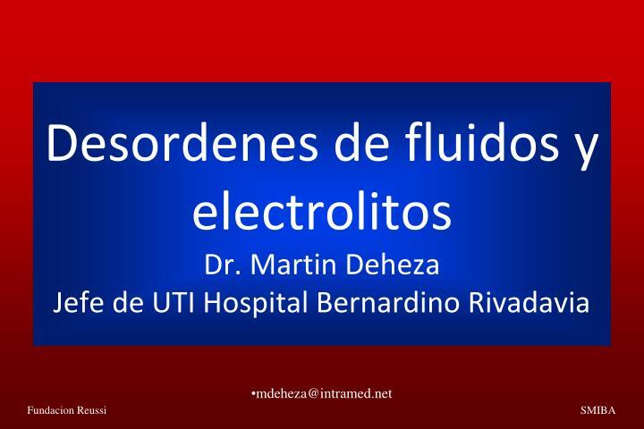 Desordenes de fluidos y electrolitos dr martin deheza jefe de uti hospital bernardino rivadavia